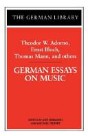 German Essays on Music  Theodor W  Adorno  Ernst Bloch  Thomas Mann  and others
