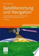 Satellitenortung und Navigation  : Grundlagen, Wirkungsweise und Anwendung globaler Satellitennavigationssysteme