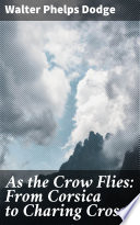 As the Crow Flies  From Corsica to Charing Cross Book