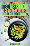 The Complete Mediterranean Cookbook For Beginners