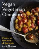 Vegan Vegetarian Omnivore  Dinner for Everyone at the Table