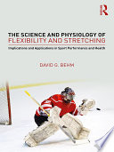 """The Science and Physiology of Flexibility and Stretching: Implications and Applications in Sport Performance and Health"" by David G. Behm"
