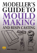 Modeller s Guide to Mould Making and Resin Casting