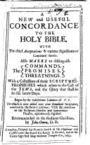 A New and Useful Concordance to the Holy Bible     Begun by the Indutrious Labours of V  P  I e  Vavasor Powell   Etc