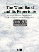 The Wind Band and Its Repertoire  Two Decades of Research As Published in the CBDNA Journal