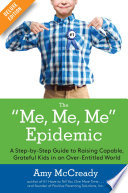 """""""The Me, Me, Me Epidemic Deluxe: A Step-by-Step Guide to Raising Capable, Grateful Kids in an Over-Entitled World"""" by Amy McCready"""