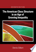 """""""The American Class Structure in an Age of Growing Inequality"""" by Dennis L. Gilbert"""