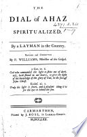 The Dial of Ahaz Spiritualized  By a Layman in the County  D  Tucker   Revised and Corrected by P  Williams  Etc
