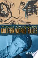 Woody Guthrie's Modern World Blues