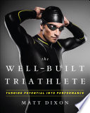 """The Well-Built Triathlete: Turning Potential into Performance"" by Matt Dixon, Meredith Kessler"