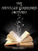 The Neville Goddard Lectures  Volume 1