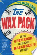 """""""The Wax Pack: On the Open Road in Search of Baseball's Afterlife"""" by Brad Balukjian"""