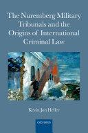 The Nuremberg Military Tribunals and the Origins of International Criminal Law Pdf