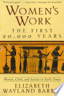 Women s Work  The First 20 000 Years Women  Cloth  and Society in Early Times Book