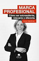 Marca profesional : cómo ser sobresaliente, relevante y diferente
