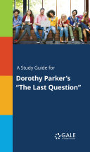 A Study Guide for Dorothy Parker s  The Last Question