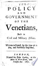 The Policy and Government of the Venetians  Both in Civil and Military Affairs  Written in French by the Sieur de la Hay  and Faithfully Englished Book
