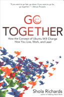 link to Go together : how the concept of Ubuntu will change how you live, work, and lead in the TCC library catalog