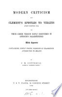 Modern Criticism And Clement S Epistles To Virgins First Printed 1752 Or Their Greek Version Newly Discovered In Antiochus Palaestinensis