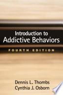 Introduction to Addictive Behaviors  Fourth Edition
