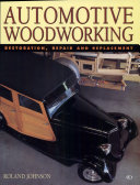 Automotive Woodworking : Restoration, Repair and Replacement