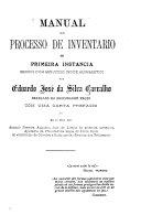Manual do processo de inventario em primeira instancia seguido d'um minucioso indice alphabetico por Eduardo José da Silva Carvalho ...