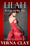 Rescue on the Rio: Lilah: Book 2 in Finding Home Series