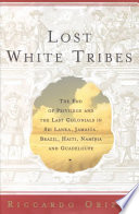 """Lost White Tribes: The End of Privilege and the Last Colonials in Sri Lanka, Jamaica, Brazil, Haiti, Namibia, and Guadeloupe"" by Riccardo Orizio, Avril Bardoni"