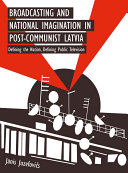 Broadcasting and National Imagination in Post Communist Latvia