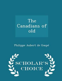 The Canadians of Old - Scholar's Choice Edition
