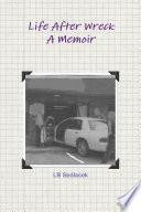 Life After Wreck  A Memoir Book PDF