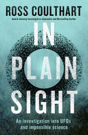 In Plain Sight  an Investigation Into UFOs and Impossible Science Book