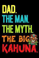 Dad The Man The Myth The Big Kahuna