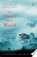 """""""The Heart of the World: A Journey to Tibet's Lost Paradise"""" by Ian Baker, Dalai Lama"""