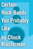 Certain Rock Bands You Probably Like