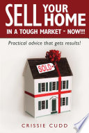 Sell Your Home in a Tough Market - Now!!!