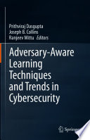 Adversary Aware Learning Techniques and Trends in Cybersecurity Book