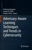 Adversary-Aware Learning Techniques and Trends in Cybersecurity Pdf/ePub eBook