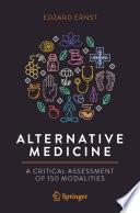 """""""Alternative Medicine: A Critical Assessment of 150 Modalities"""" by Edzard Ernst"""