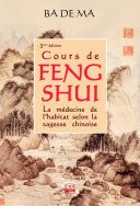 Cours de Feng Shui - La médecine de l'habitat selon la sagesse chinoise - 3ième Edition