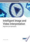 Intelligent Image and Video Interpretation  Algorithms and Applications