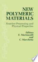 New Polymeric Materials  Reactive Processing and Physical Properties