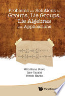 Problems and Solutions for Groups, Lie Groups, Lie Algebras with Applications