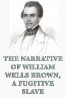 The Narrative of William Wells Brown  A Fugitive Slave