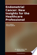 Endometrial Cancer  New Insights for the Healthcare Professional  2011 Edition