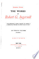 The Works of Robert G. Ingersoll: Lectures