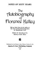 notes of sixty years the autobiography of florence kelley florence kelley kathryn kish sklar illinois labor history society