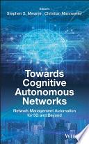 Towards Cognitive Autonomous Networks Book