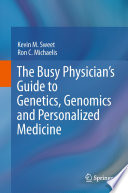 The Busy Physician's Guide To Genetics, Genomics and Personalized Medicine