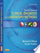 """""""Small Animal Clinical Diagnosis by Laboratory Methods E-Book"""" by Michael D. Willard, Harold Tvedten"""